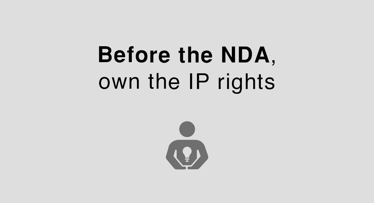 Before NDA, own the IP rights