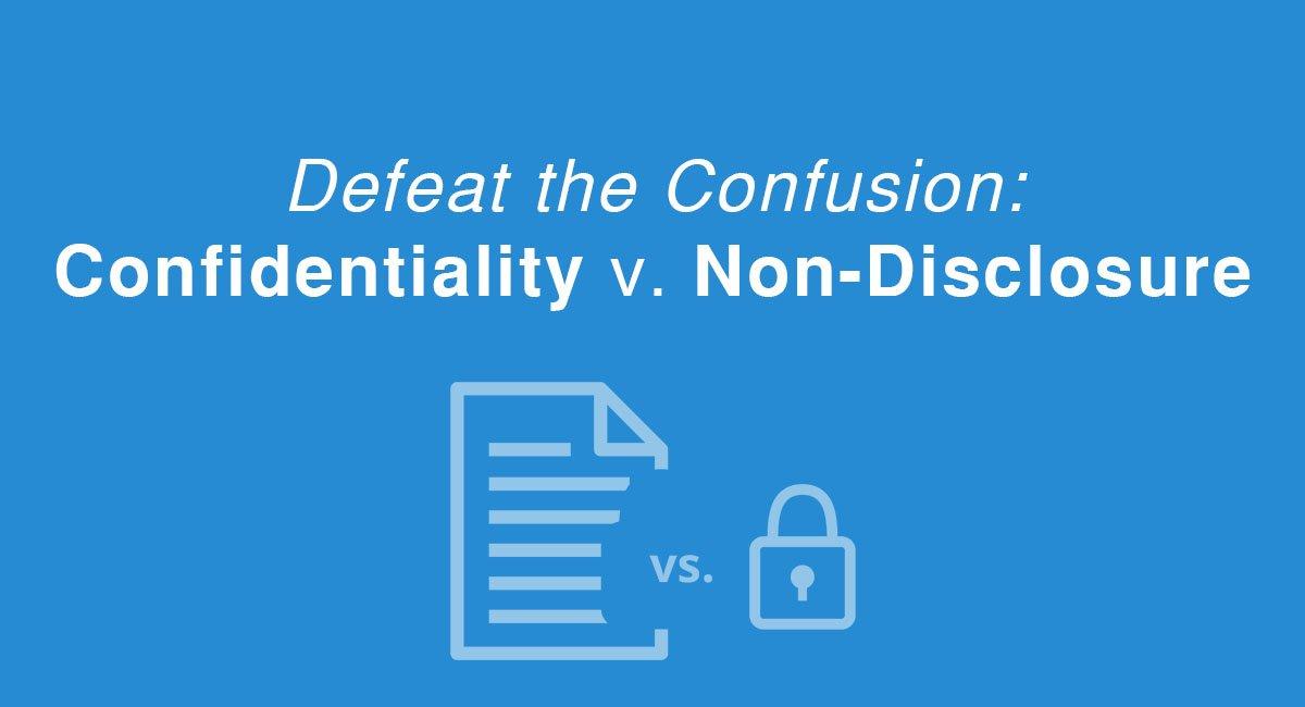 Defeat the Confusion: Confidentiality v. Non-Disclosure