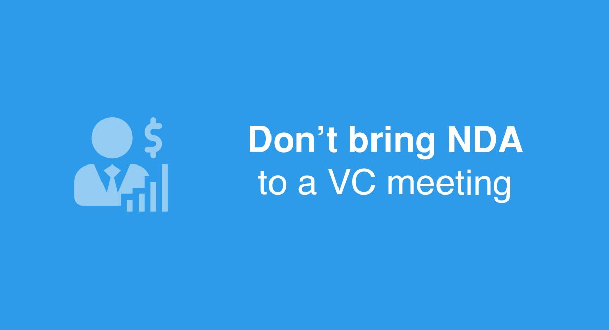 Don't bring a NDA to a VC meeting