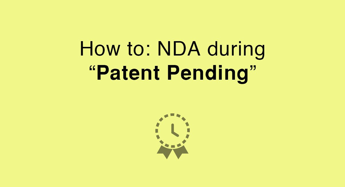 """How to: NDA during """"Patent Pending"""""""