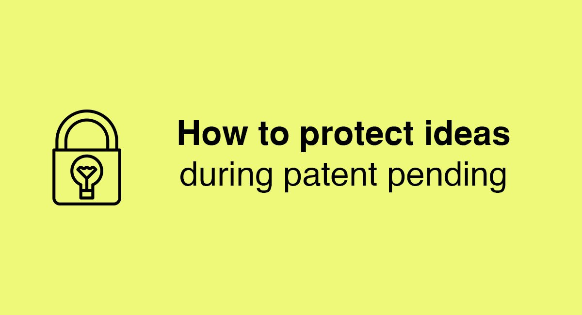 How to protect ideas during patent pending
