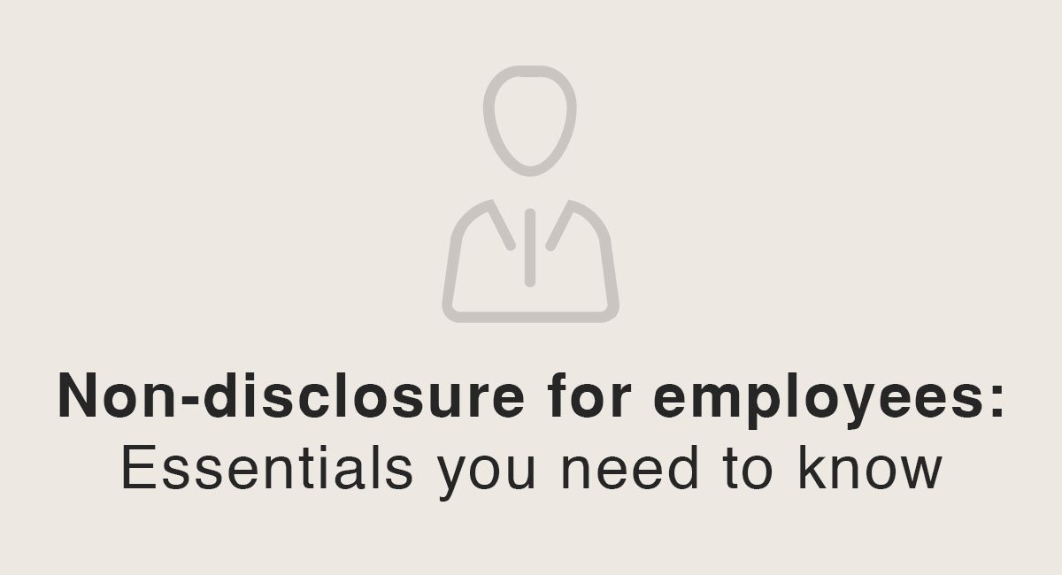 Non-disclosure for employees: Essentials you need to know