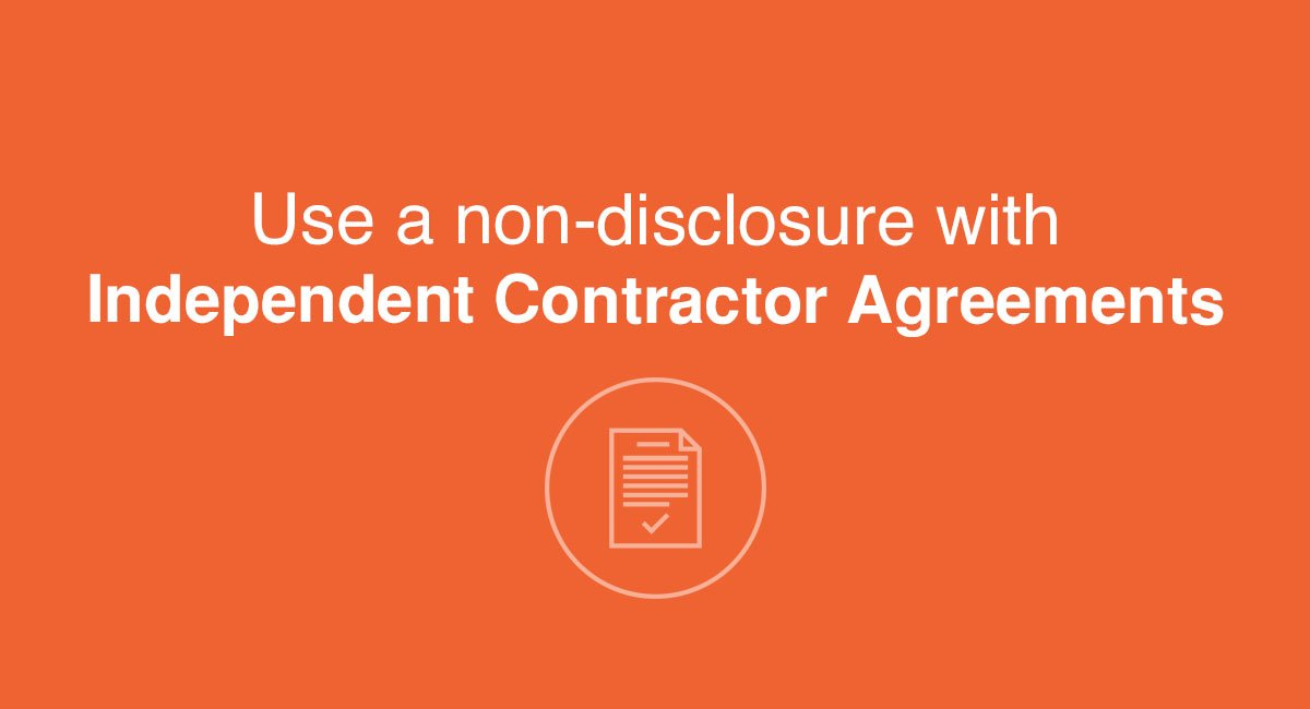 Use a NDA with Independent Contractor Agreements