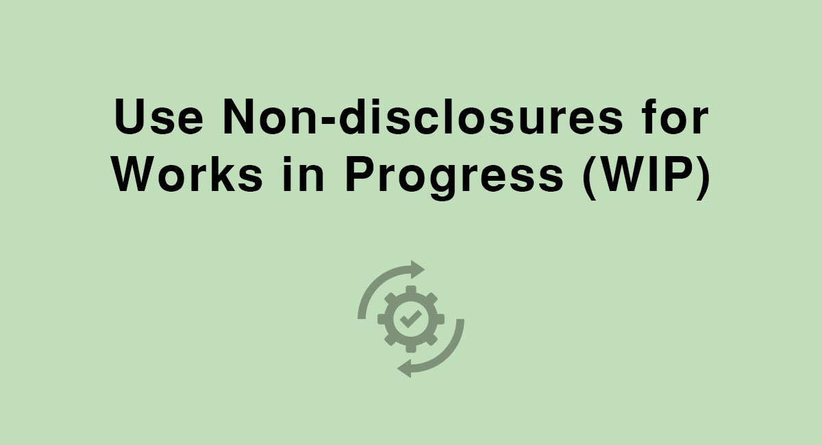 Use Non-disclosures for Works in Progress (WIP)